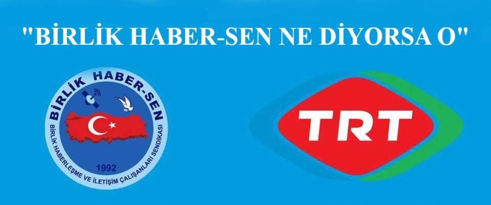 """""""BİRLİK HABER-SEN NE DİYORSA O"""""""