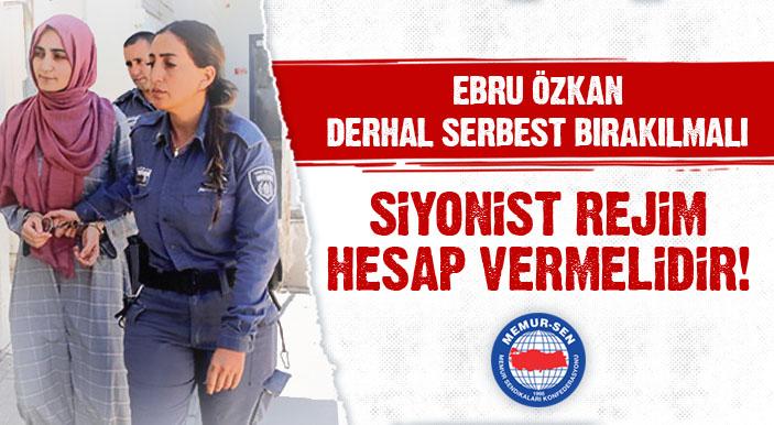 Ebru Özkan Derhal Serbest Bırakılmalı, Siyonist Rejim Hesap Vermelidir!