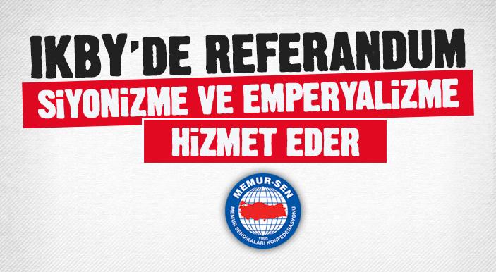 IKBY'de Referandum Siyonizme ve Emperyalizme Hizmet Eder