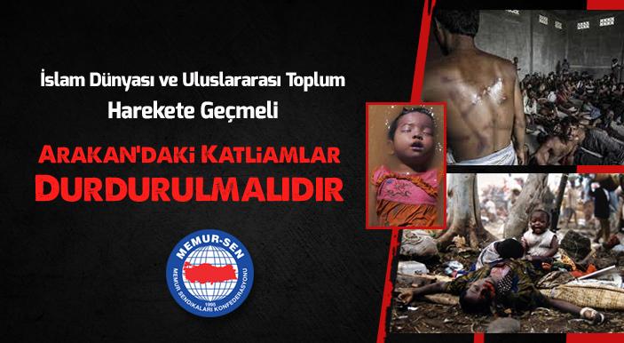 İslam Dünyası ve Uluslararası Toplum Harekete Geçmeli Arakan'daki Katliamlar Durdurulmalıdır