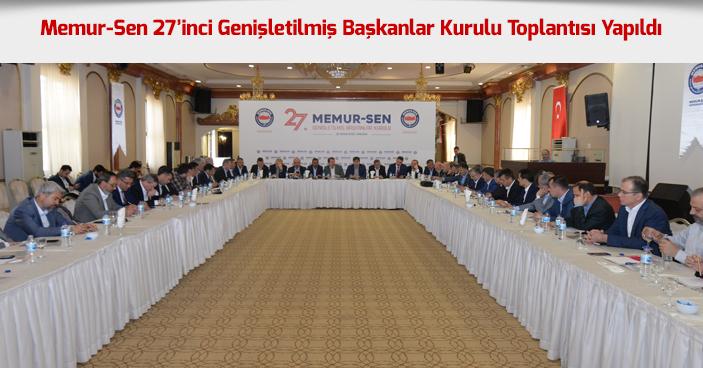 Memur-Sen 27'inci Genişletilmiş Başkanlar Kurulu Toplantısı Yapıldı