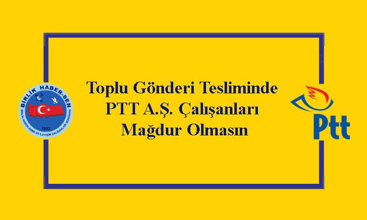 Toplu Gönderi Tesliminde PTT A.Ş. Çalışanları Mağdur Olmasın